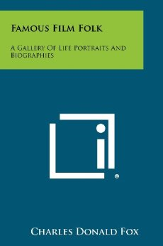 """Famous Film Folk: A Gallery Of Life Portraits And Biographies"" by Charles Donald Fox"