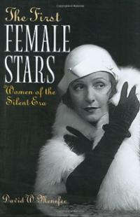 """The First Female Stars: Women of the Silent Era"" by David Menefee"
